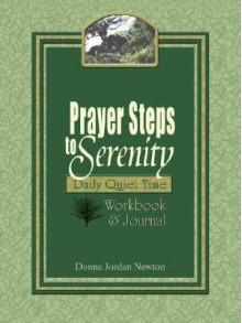 Prayer Steps to Serenity Daily Quiet Time Workbook and Journal - Donna Jordan Newton
