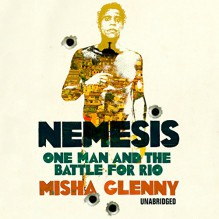 Nemesis: One Man and the Battle for Rio - Misha Glenny, Misha Glenny