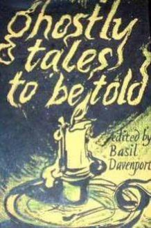 Ghostly Tales To Be Told - Basil Davenport