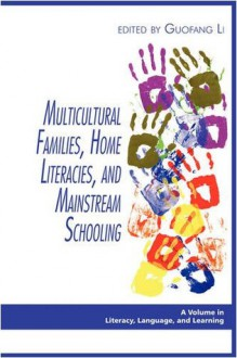 Multicultural Families, Home Literacies, and Mainstream Schooling - Guofang Li