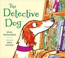 The Detective Dog - Julia Donaldson,Sara Ogilvie