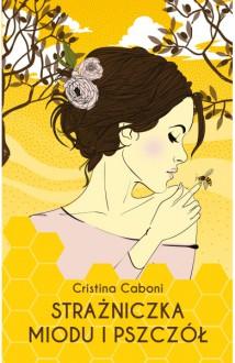 Strażniczka miodu i pszczół - Cristina Caboni, Karolina Stańczyk