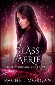 Glass Faerie (Creepy Hollow Book 7) - Rachel Morgan