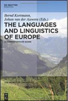 The Languages and Linguistics of Europe: A Comprehensive Guide - Bernd Kortmann, Johan Van Der Auwera