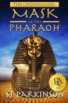 The Legionnaire: Mask of the Pharaoh - SJ Parkinson