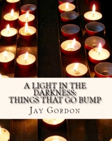 A Light in the Darkness: Things That Go Bump - Jay Gordon