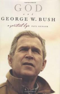 God and George W. Bush: A Spiritual Life - Paul Kengor