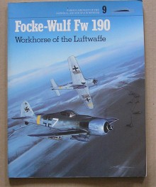 Focke-Wulf FW 190, Workhorse of the Luftwaffe - Jay Spenser