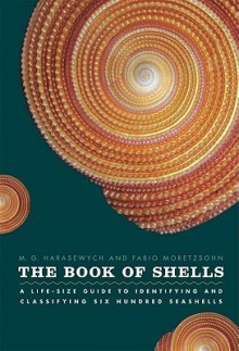 The Book of Shells: A Life-Size Guide to Identifying and Classifying Six Hundred Seashells - M.G. Harasewych, Fabio Moretzsohn, Jerry Harasewych