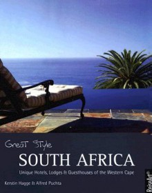 Great Style South Africa: Unique Hotels, Lodges, and Guesthouses of the Western Cape - Kerstin Hagge, Kerstin Hagge