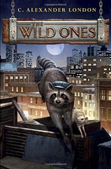 The Wild Ones - C. Alexander London
