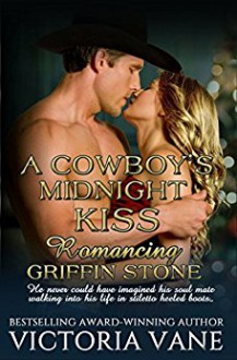 A Cowboy's Midnight Kiss: Romancing Griffin Stone (Romancing the Stones) (Volume 1) - Victoria Vane