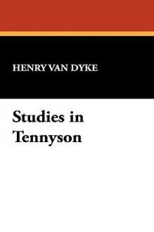 Studies in Tennyson - Henry van Dyke