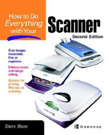 How to Do Everything with Your Scanner - David Huss, Jill Gilbert, Jill How Gilbert