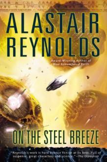 By Alastair Reynolds On the Steel Breeze - Alastair Reynolds