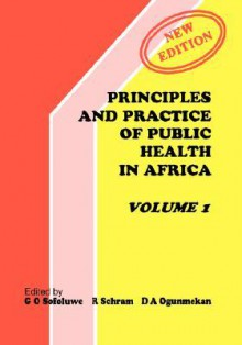 Principles and Practice of Public Health in Africa. Volume 1 - G.O. Sofoluwe, R. Schram, D. Ogunmekan