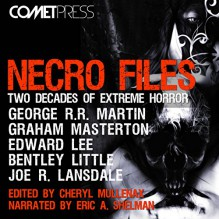 Necro Files: Two Decades of Extreme Horror - George R. R. Martin, Bentley Little, Edward Lee, Graham Masterton, Joe R. Lansdale, Wrath James White, Charlee Jacob, Eric A. Shelman, Comet Press