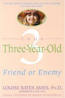 Your Three-Year-Old: Friend or Enemy - Louise Bates Ames, Frances L. Ilg, Carol C. Haber