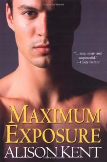 Maximum Exposure - Alison Kent