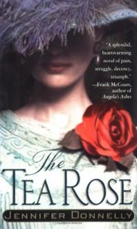 The Tea Rose - Jennifer Donnelly