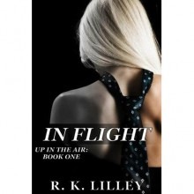 In Flight (Up In The Air, #1) - R.K. Lilley