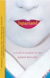Japanland: A Year in Search of Wa - Karin Muller