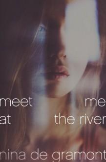 Meet Me at the River - Nina de Gramont
