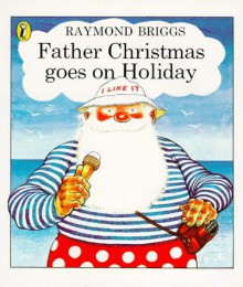 Father Christmas Goes on Holiday (Picture Puffins) - Raymond Briggs