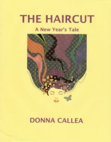 The Haircut, a New Year's Tale - Donna Callea