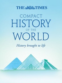The Times Compact History of the World - Geoffrey Parker
