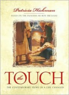 The Touch: The Contemporary Story of a Life Changed - Patricia Hickman