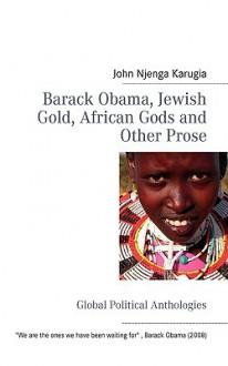Barack Obama, Jewish Gold, African Gods and Other Prose - John Njenga Karugia