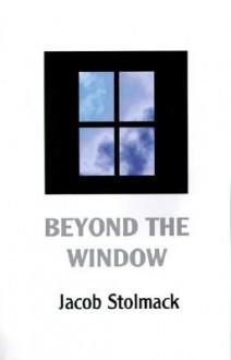 Beyond the Window - Jacob Stolmack