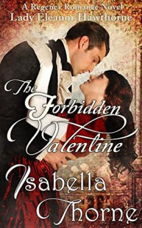 The Forbidden Valentine: Lady Eleanor Hawthorne (Hawthorne Sisters, #1) - Isabella Thorne