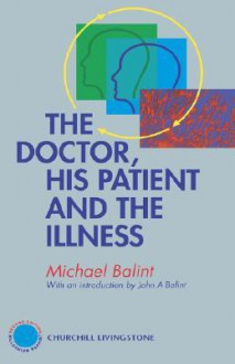 The Doctor, His Patient & the Illness - Michael Balint