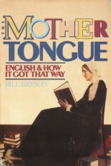 The Mother Tongue English And How It Got That Way - Bill Bryson