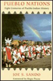 Pueblo Nations: Eight Centuries of Pueblo Indian History - Joe S. Sando, Regis Pecos