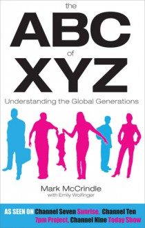 The ABC of XYZ: Understanding the Global Generations - Mark McCrindle, Emily Wolfinger