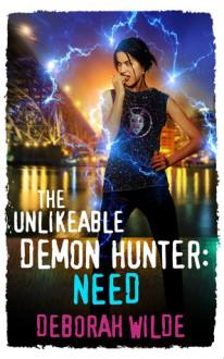 The Unlikeable Demon Hunter: Need (Nava Katz Book 3) - Deborah Wilde