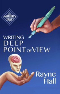 Writing Deep Point of View: Professional Techniques for Fiction Authors (Writer's Craft) (Volume 13) - Rayne Hall