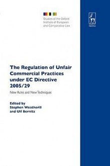 The Regulation of Unfair Commercial Practices Under EC Directive 2005/29: New Rules and New Techniques - Stephen Weatherill