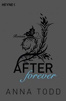 After forever: AFTER 4 - Roman - Anna Todd, Corinna Vierkant-Enßlin, Julia Walther