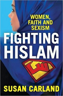 Fighting Hislam: Women, Faith and Sexism - Susan Carland