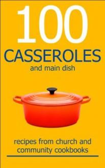 100 CASSEROLES And Main Dish Recipes From Church And Community Cookbooks (Church And Community Cookbook Series) - Ann Carriveau