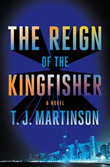 The Reign of the Kingfisher: A Novel - Thomas H. Martinson