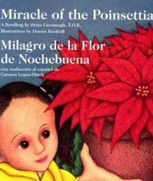 Miracle of the Poinsettia/Milagro De LA Flor De Nochebuena: A Retelling - Brian Cavanaugh