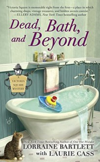 Dead, Bath, and Beyond (Victoria Square Mystery) - Laurie Cass, Lorraine Bartlett