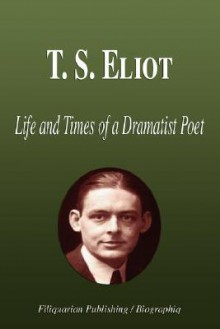 T. S. Eliot - Life and Times of a Dramatist Poet (Biography) - Biographiq