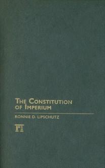 The Constitution of Imperium - Ronnie Lipschutz