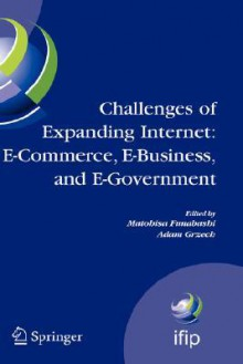 Challenges of Expanding Internet: E-Commerce, E-Business, and E-Government: 5th Ifip Conference on E-Commerce, E-Business, and E-Government (I3e'2005), October 28-30 2005, Poznan, Poland - Matohisa Funabashi, Adam Grzech, E-Busines Ifip Conference on E-Commerce